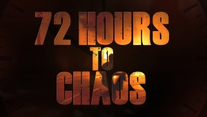 72 Hours to Chaos