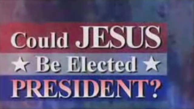 Could Jesus Be Elected President?