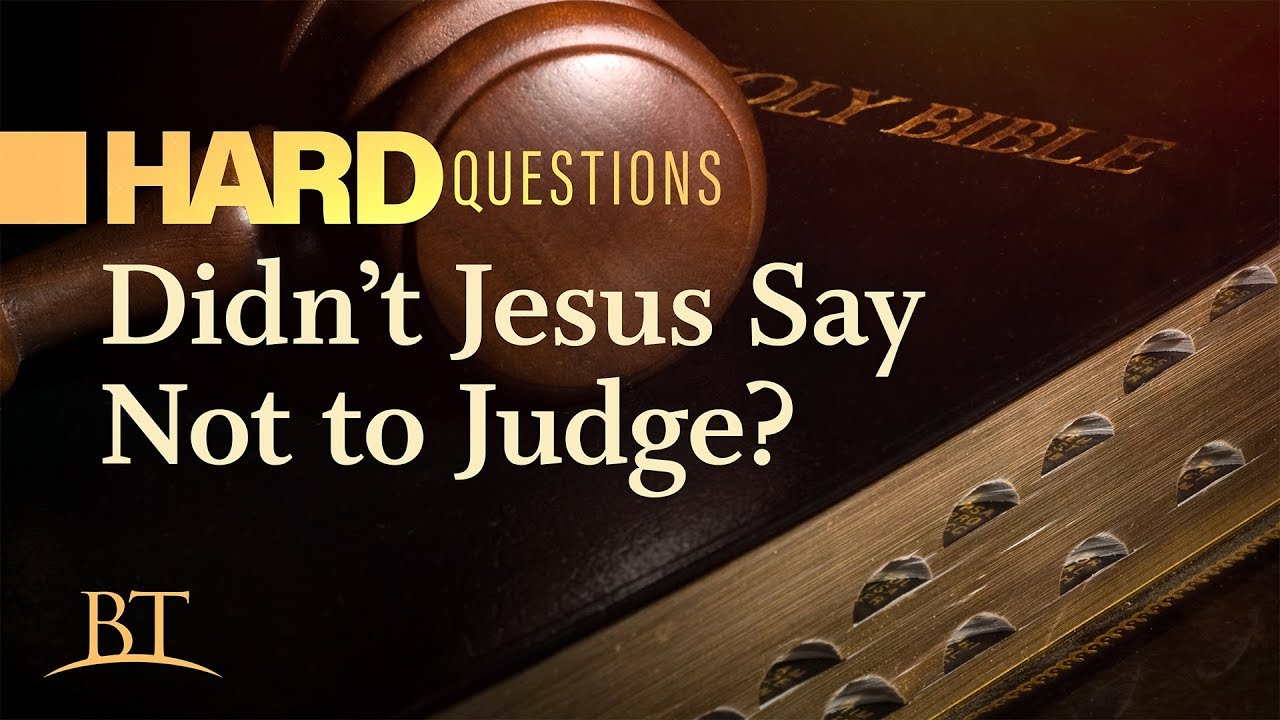 Hard Questions: Didn't Jesus Say Not to Judge?