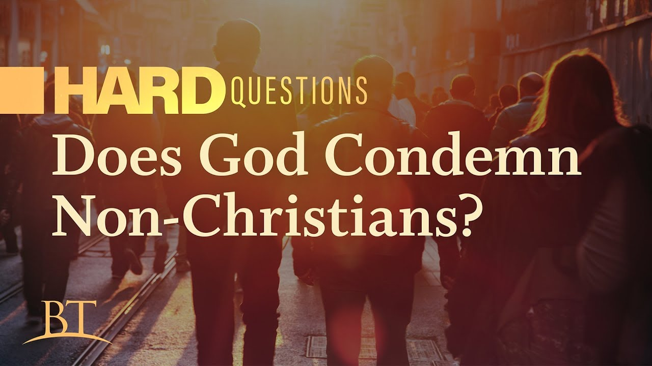 Hard Questions: Does God Condemn Non-Christians?