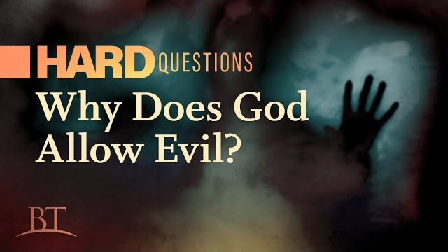Hard Questions: Why Does God Allow Evil?