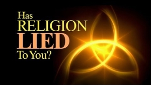 Has Religion Lied to You?