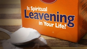 Is Spiritual Leavening in Your Life?
