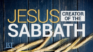 Jesus: Creator of the Sabbath