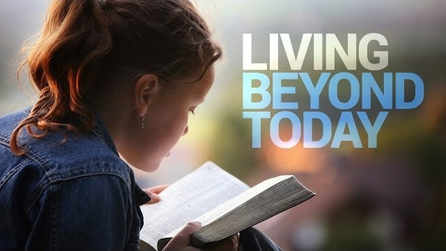 Living Beyond Today