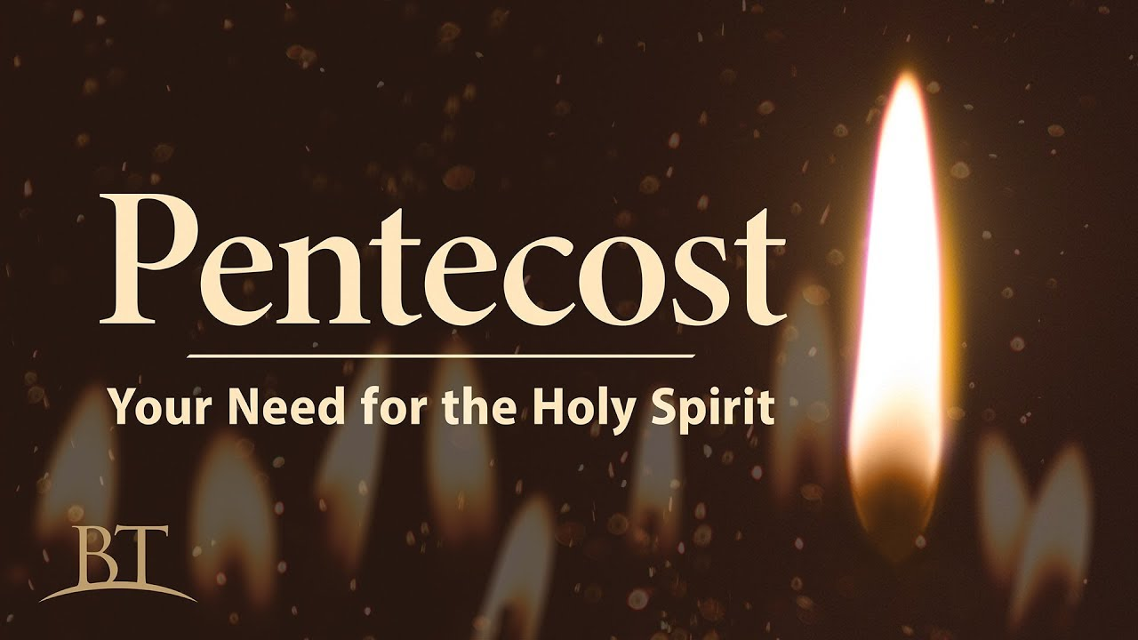 Pentecost: Your Need for the Holy Spirit