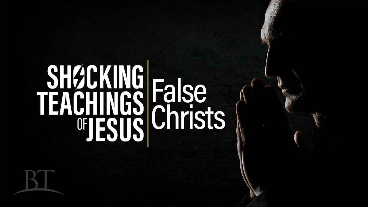 Shocking Teachings of Jesus: False Christs