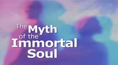 The Myth of the Immortal Soul