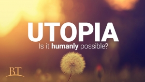 Utopia: Is It Humanly Possible?