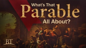 What's That Parable All About?