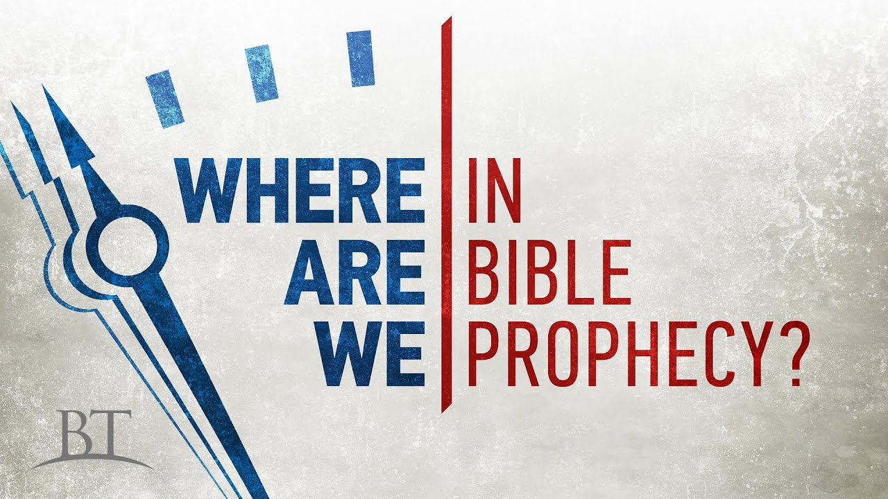 Where Are We in Bible Prophecy?