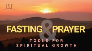 Fasting and Prayer: Tools for Spiritual Growth