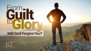From Guilt to Glory: Will God Forgive You?