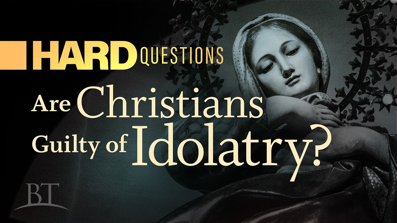 Hard Questions: Are Christians Guilty of Idolatry?