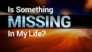 Is Something Missing in My Life?