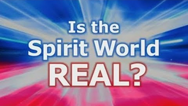 Is the Spirit World Real?