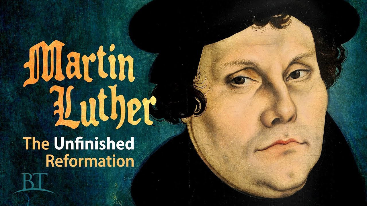 Martin Luther: The Unfinished Reformation