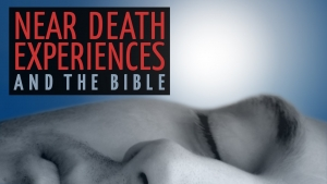 Near Death Experiences and the Bible