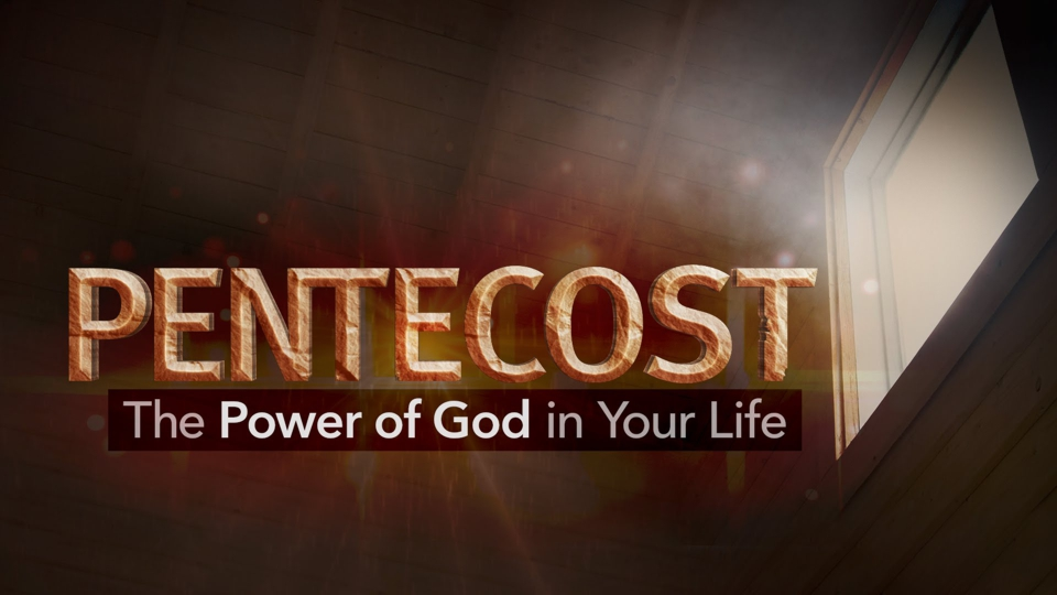 Pentecost: The Power of God in Your Life