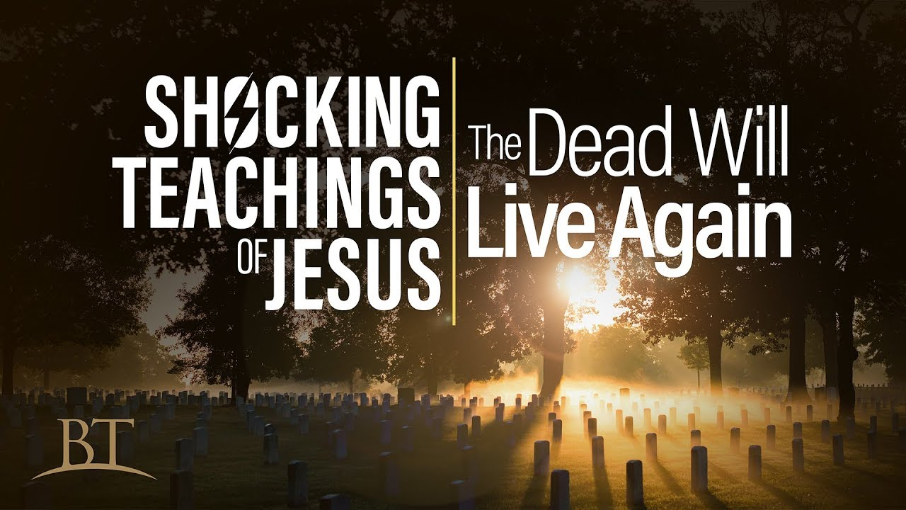 Shocking Teachings of Jesus: The Dead Will Live Again