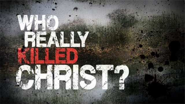 Who Really Killed Christ?